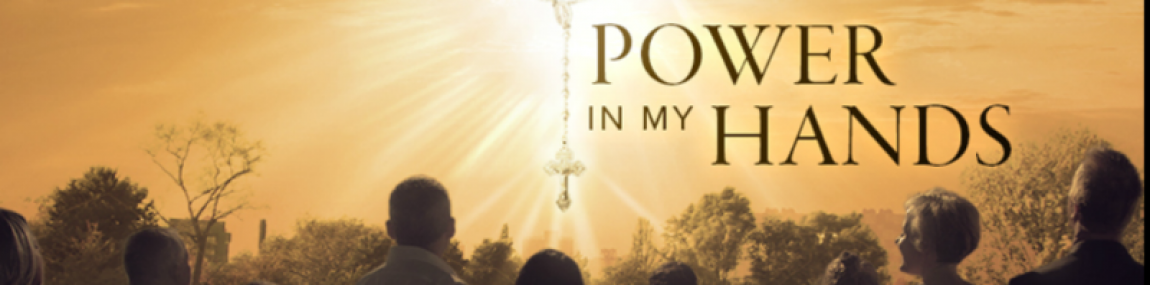 """Power In My Hands,"" a new film on the Rosary, opens April 12"
